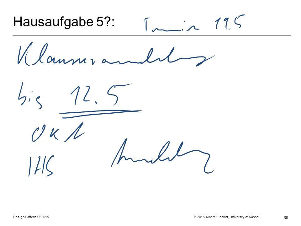 Hausaufgabe 5 : Design Pattern SS2015 © 2015 Albert Zündorf, University of Kassel