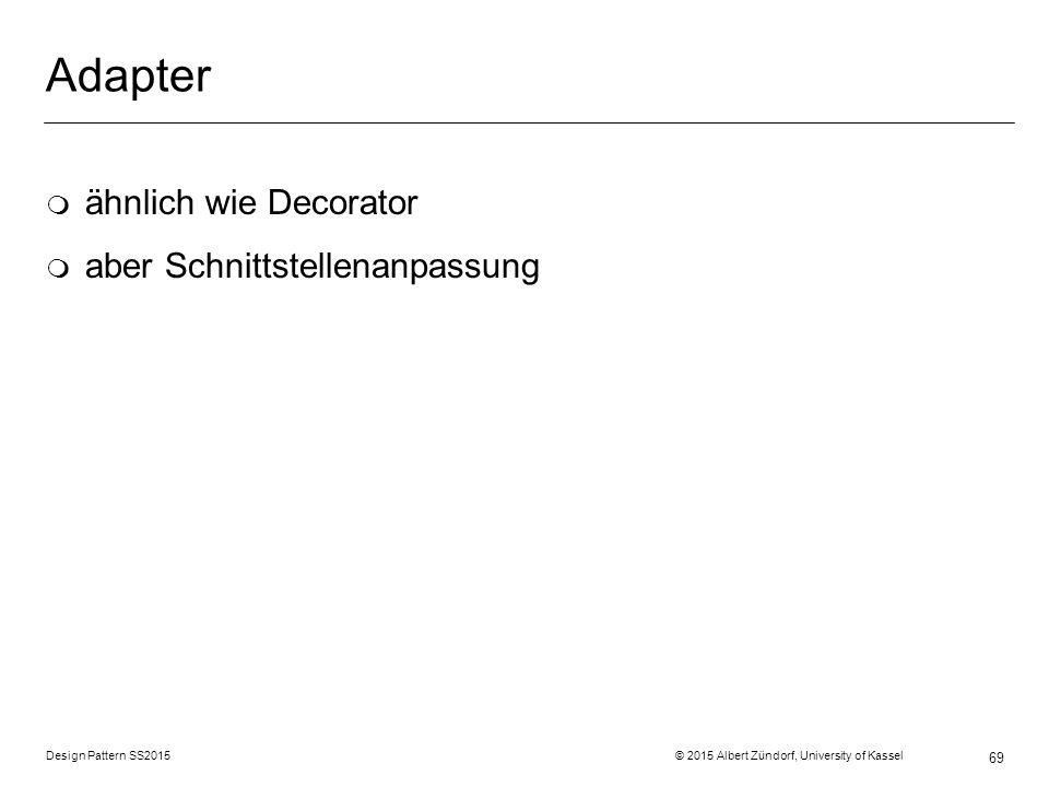 Adapter ähnlich wie Decorator aber Schnittstellenanpassung