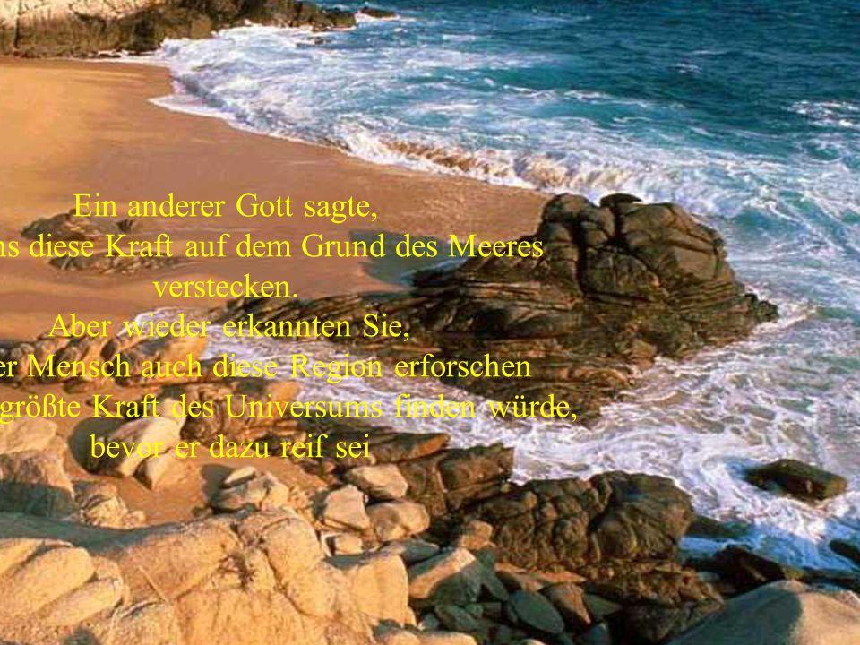 laßt uns diese Kraft auf dem Grund des Meeres verstecken.