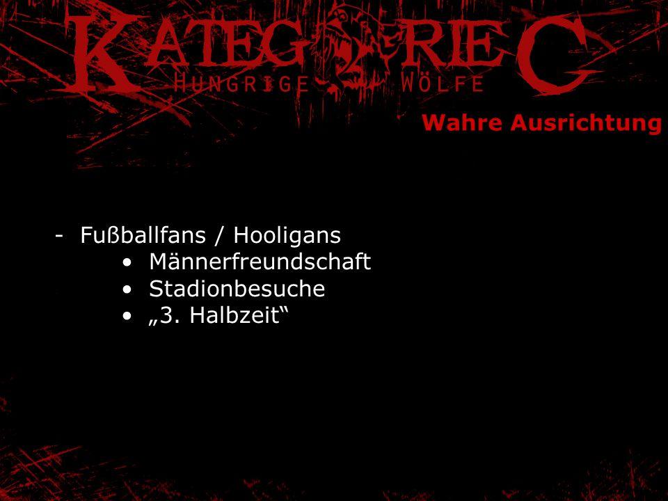 """Wahre Ausrichtung - Fußballfans / Hooligans • Männerfreundschaft • Stadionbesuche • """"3."""