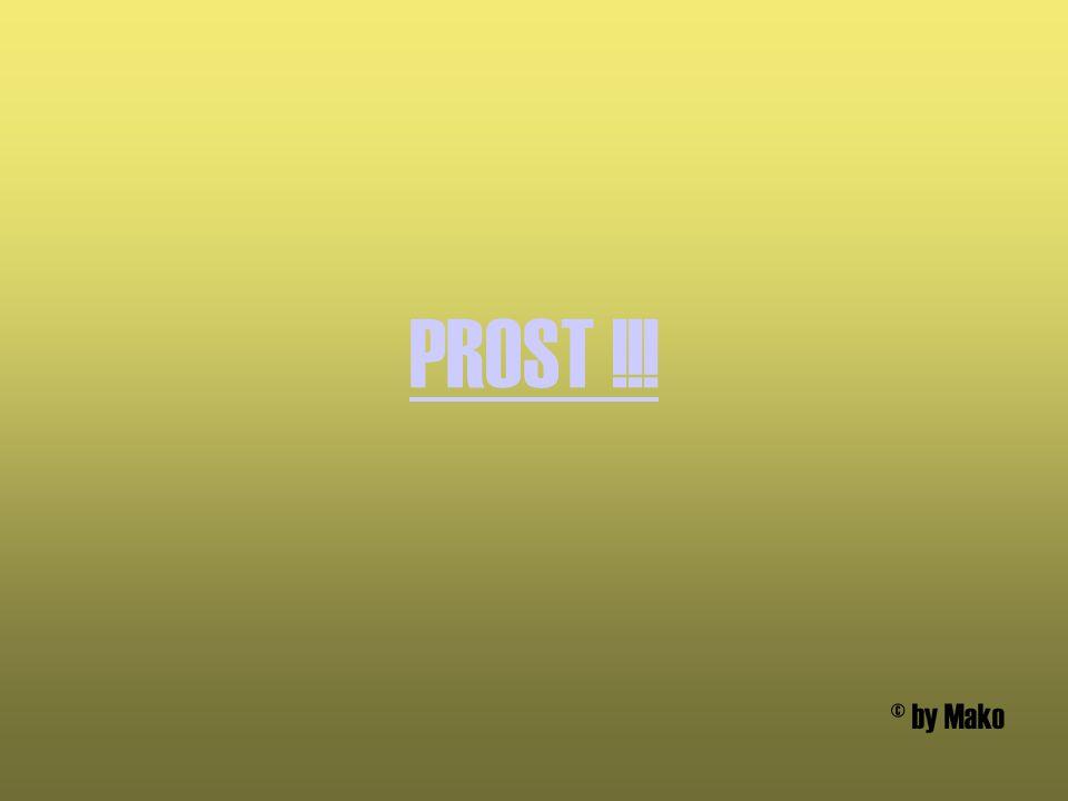 PROST !!! © by Mako