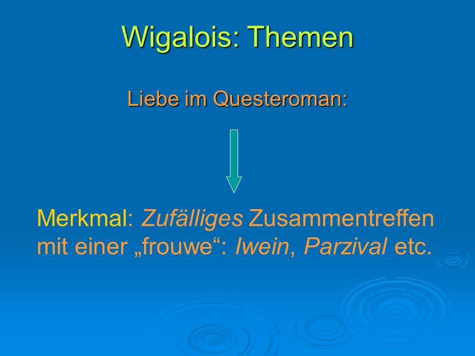 """Wigalois: Themen Liebe im Questeroman: Merkmal: Zufälliges Zusammentreffen mit einer """"frouwe : Iwein, Parzival etc."""