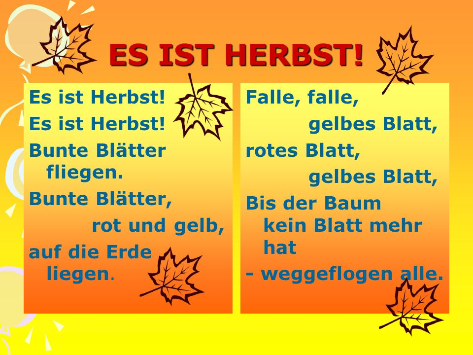 ES IST HERBST! Es ist Herbst! Bunte Blätter fliegen. Bunte Blätter, rot und gelb, auf die Erde liegen.