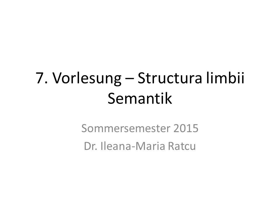 7. Vorlesung – Structura limbii Semantik