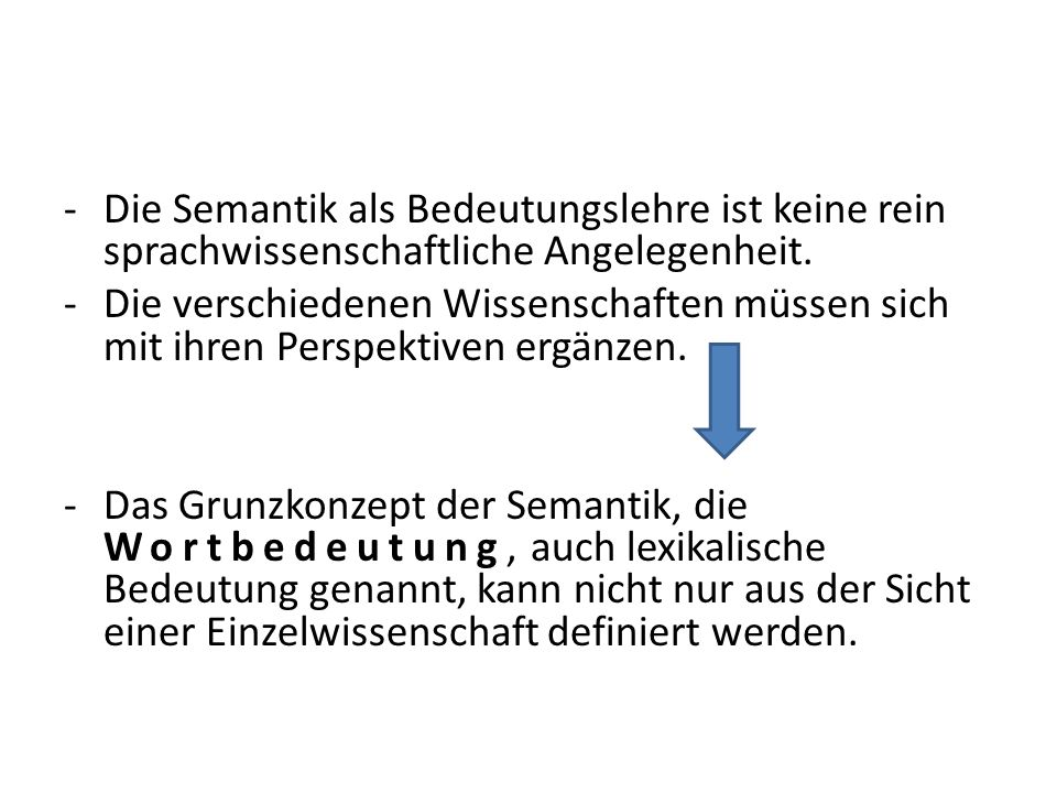 Die Semantik als Bedeutungslehre ist keine rein sprachwissenschaftliche Angelegenheit.