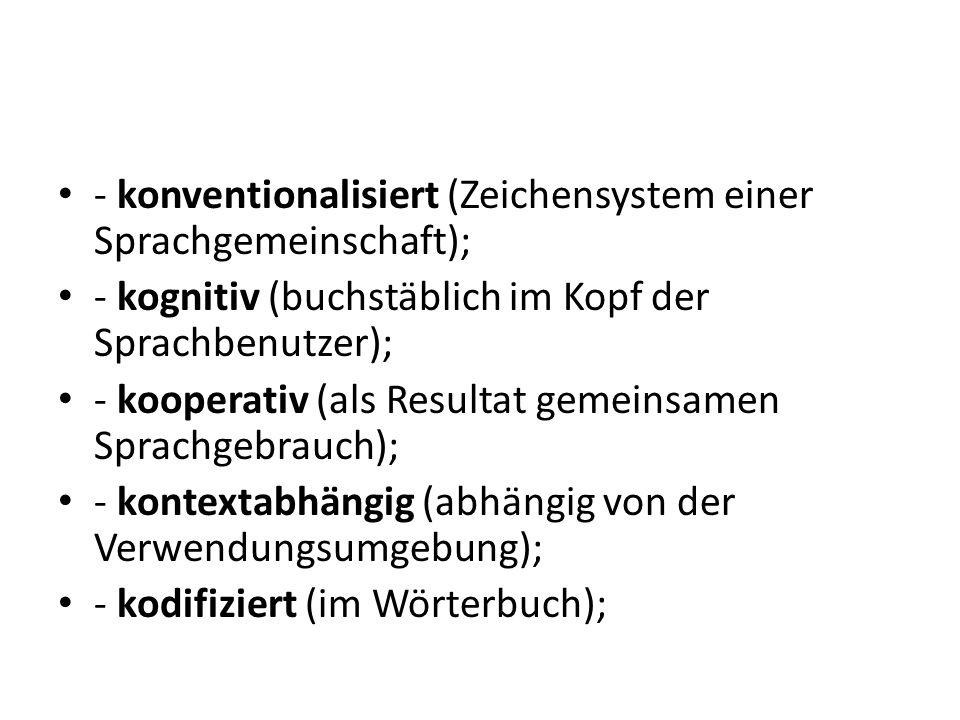 - konventionalisiert (Zeichensystem einer Sprachgemeinschaft);