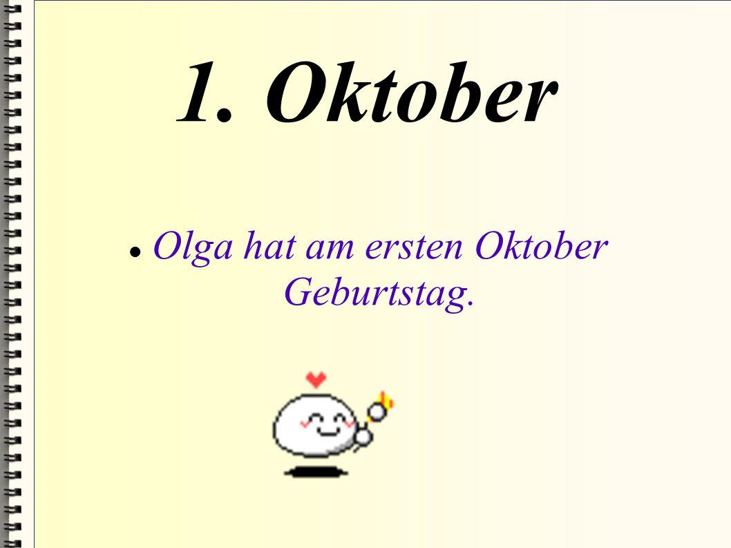 Olga hat am ersten Oktober Geburtstag.