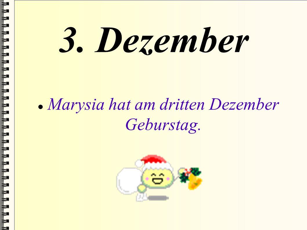 Marysia hat am dritten Dezember Geburstag.