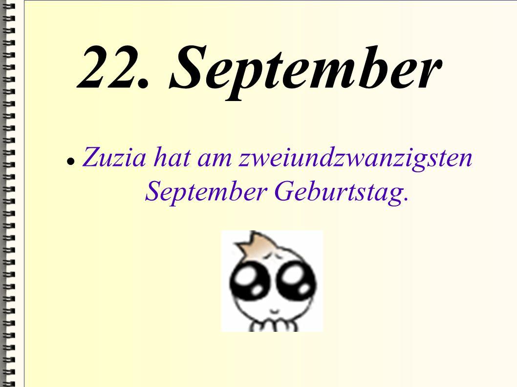 Zuzia hat am zweiundzwanzigsten September Geburtstag.