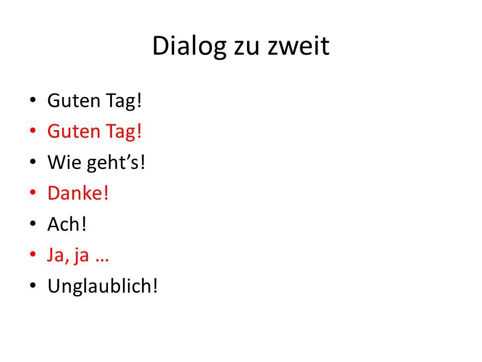 Dialog zu zweit Guten Tag! Wie geht's! Danke! Ach! Ja, ja …