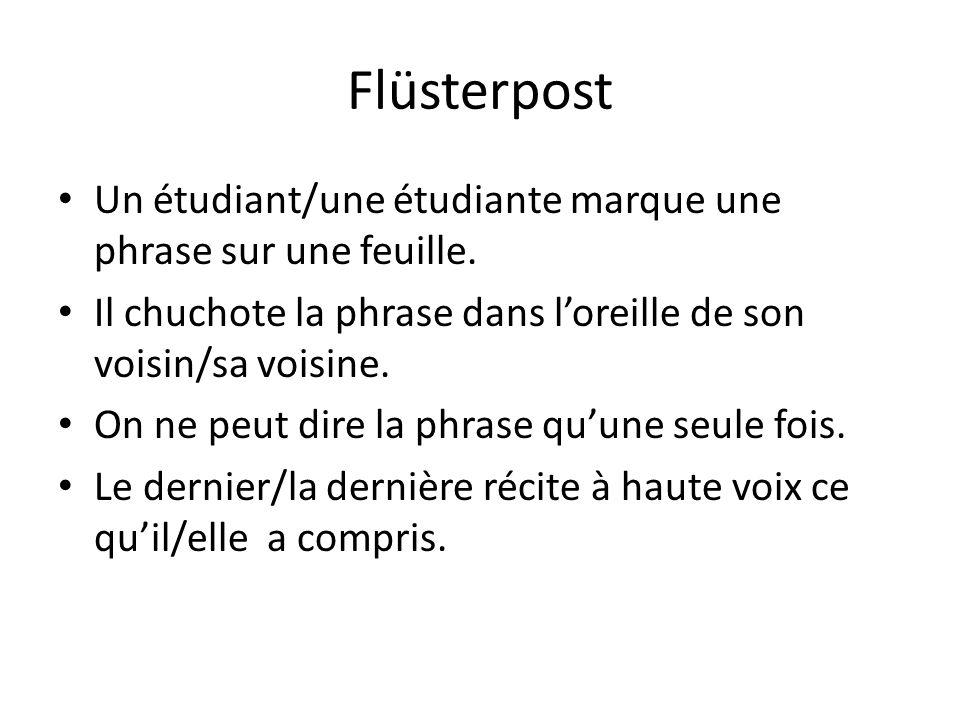 FlüsterpostUn étudiant/une étudiante marque une phrase sur une feuille. Il chuchote la phrase dans l'oreille de son voisin/sa voisine.