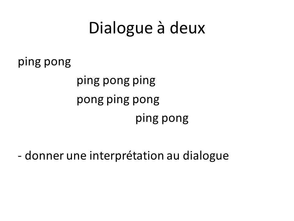 Dialogue à deux ping pong ping pong ping pong ping pong