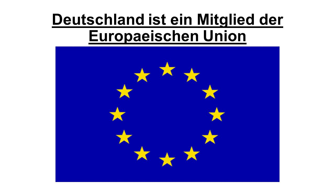 Deutschland ist ein Mitglied der Europaeischen Union