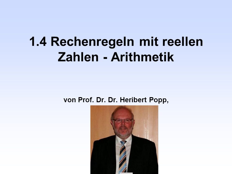 1. 4 Rechenregeln mit reellen Zahlen - Arithmetik von Prof. Dr. Dr