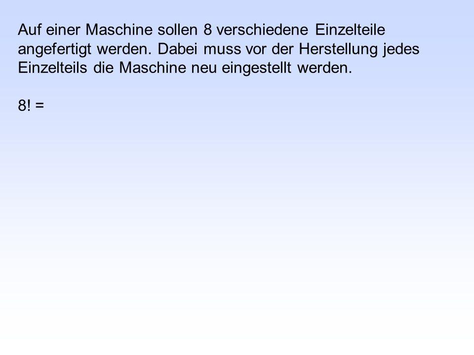Auf einer Maschine sollen 8 verschiedene Einzelteile