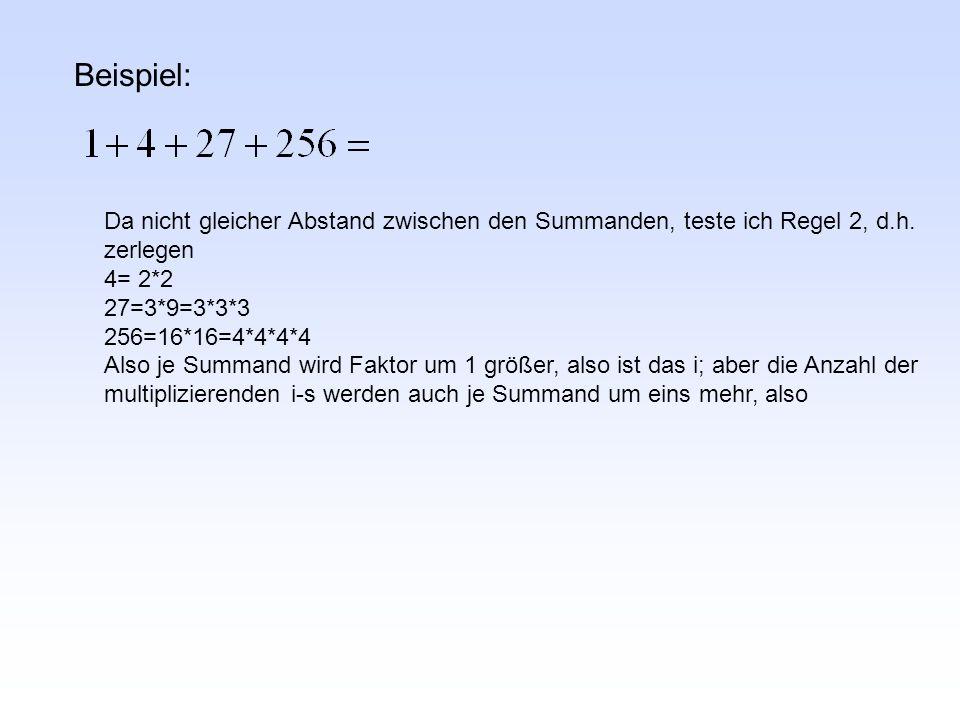 Beispiel: Da nicht gleicher Abstand zwischen den Summanden, teste ich Regel 2, d.h. zerlegen. 4= 2*2.