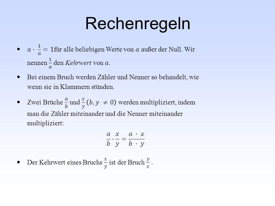 Rechenregeln 𝑎⋅ 1 𝑎 =1für alle beliebigen Werte von 𝑎 außer der Null. Wir nennen 1 𝑎 den Kehrwert von 𝑎.