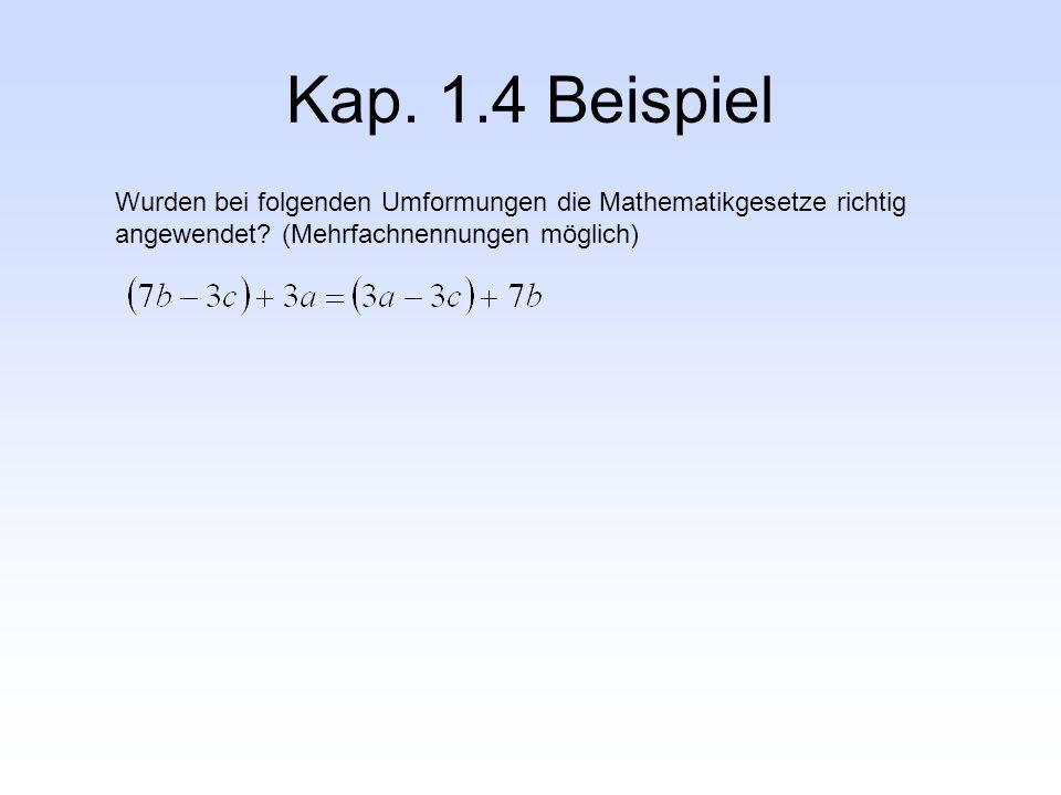 Kap. 1.4 Beispiel Wurden bei folgenden Umformungen die Mathematikgesetze richtig angewendet.
