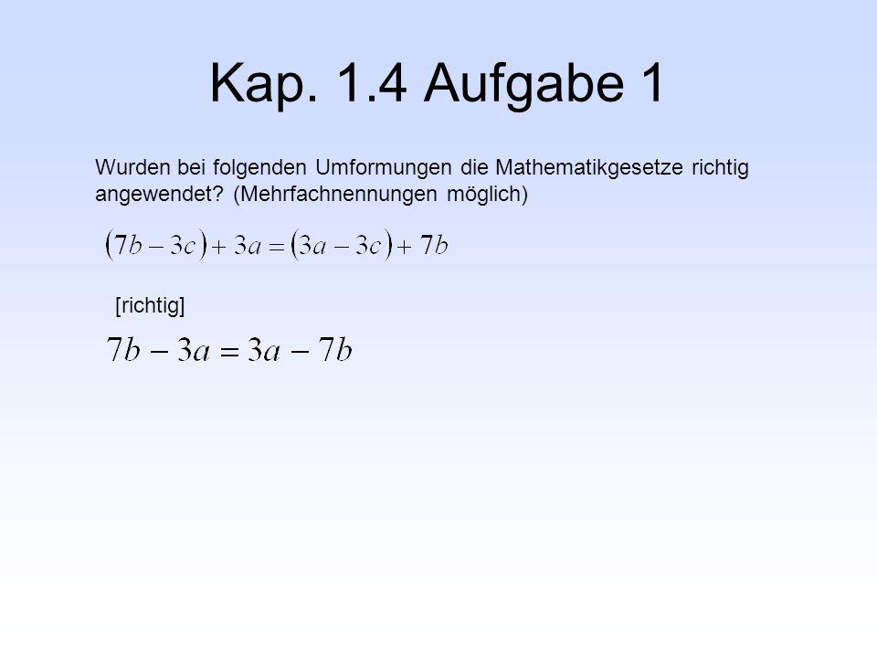 Kap. 1.4 Aufgabe 1 Wurden bei folgenden Umformungen die Mathematikgesetze richtig angewendet (Mehrfachnennungen möglich)