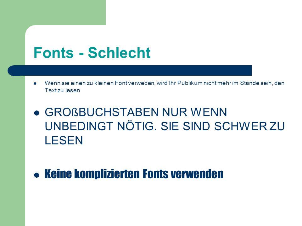 Fonts - Schlecht Wenn sie einen zu kleinen Font verweden, wird Ihr Publikum nicht mehr im Stande sein, den Text zu lesen.
