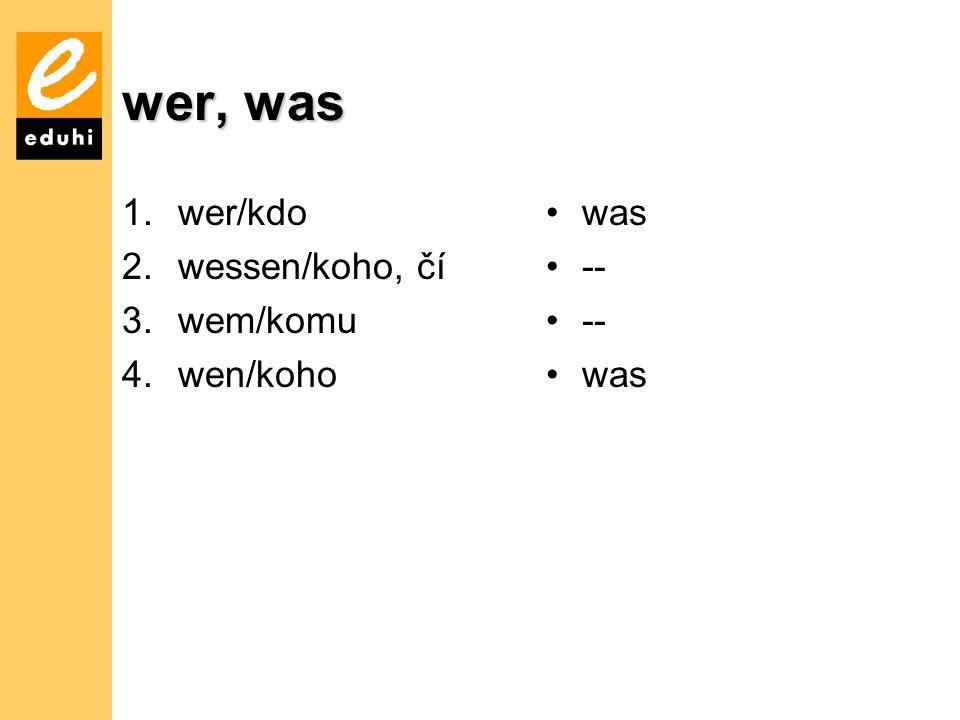 wer, was wer/kdo wessen/koho, čí wem/komu wen/koho was --