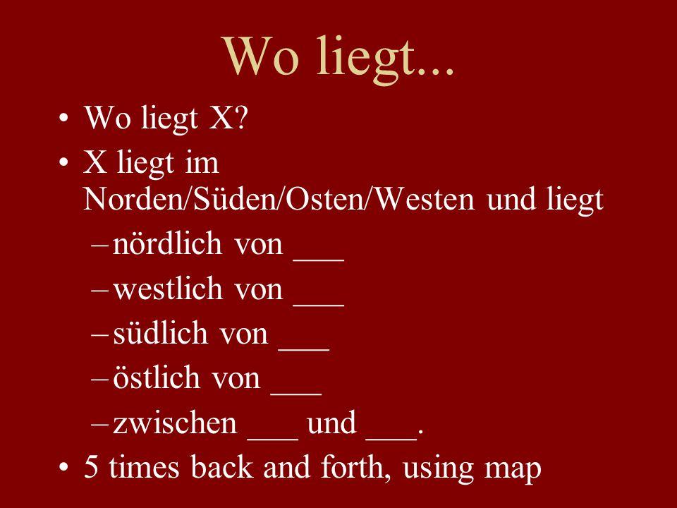 Wo liegt... Wo liegt X X liegt im Norden/Süden/Osten/Westen und liegt