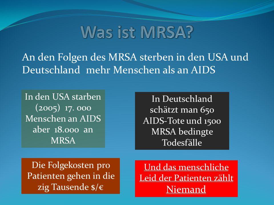 Was ist MRSA An den Folgen des MRSA sterben in den USA und Deutschland mehr Menschen als an AIDS.