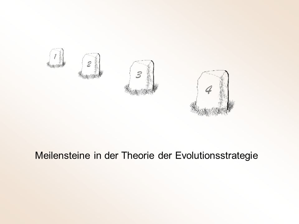 1 2 3 4 Meilensteine in der Theorie der Evolutionsstrategie
