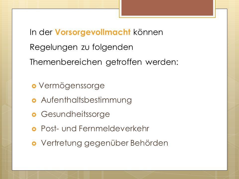 In der Vorsorgevollmacht können Regelungen zu folgenden Themenbereichen getroffen werden: