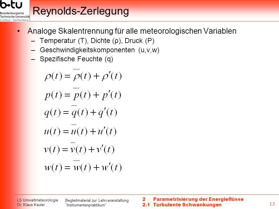 Reynolds-Zerlegung Analoge Skalentrennung für alle meteorologischen Variablen. Temperatur (T), Dichte (ρ), Druck (P)