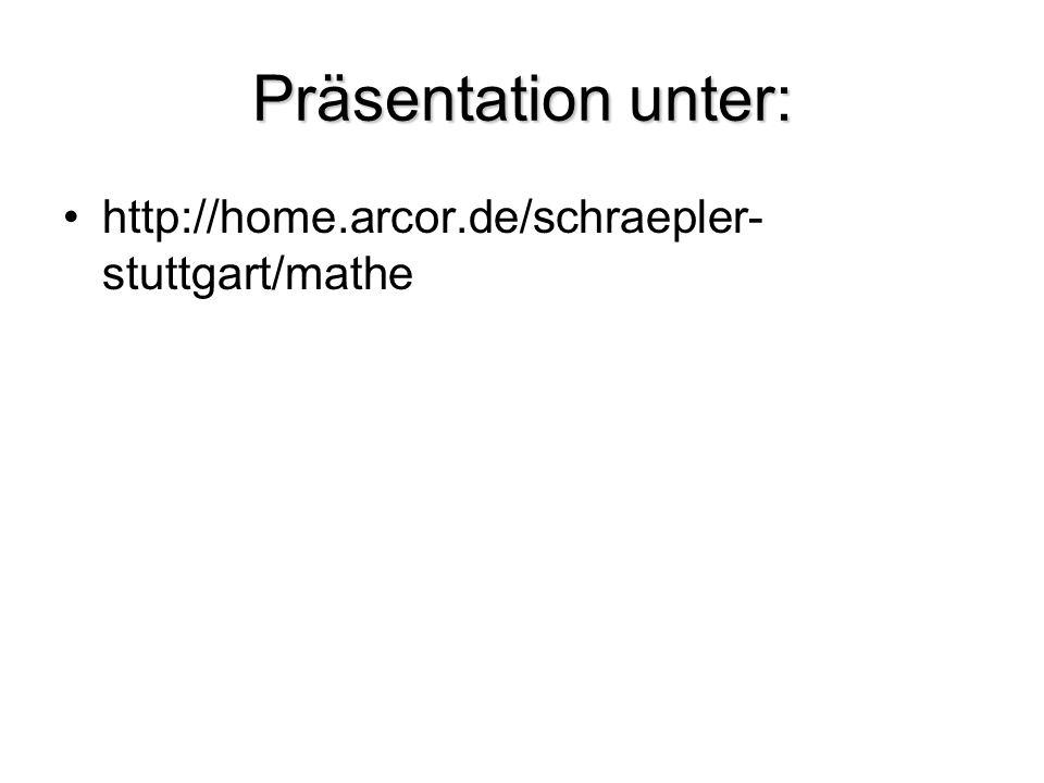 Präsentation unter: http://home.arcor.de/schraepler-stuttgart/mathe