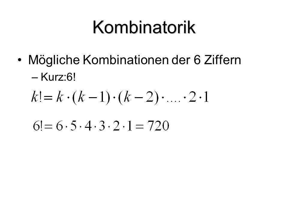 Kombinatorik Mögliche Kombinationen der 6 Ziffern Kurz:6!