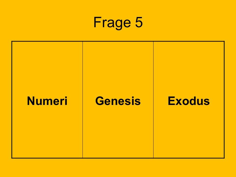 Frage 5 Numeri Genesis Exodus Lösung: Feld 3