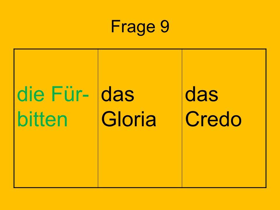 Frage 9 die Für- bitten das Gloria das Credo Lösung: Feld 1