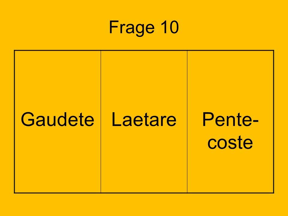 Frage 10 Gaudete Laetare Pente-coste Lösung: Feld 2