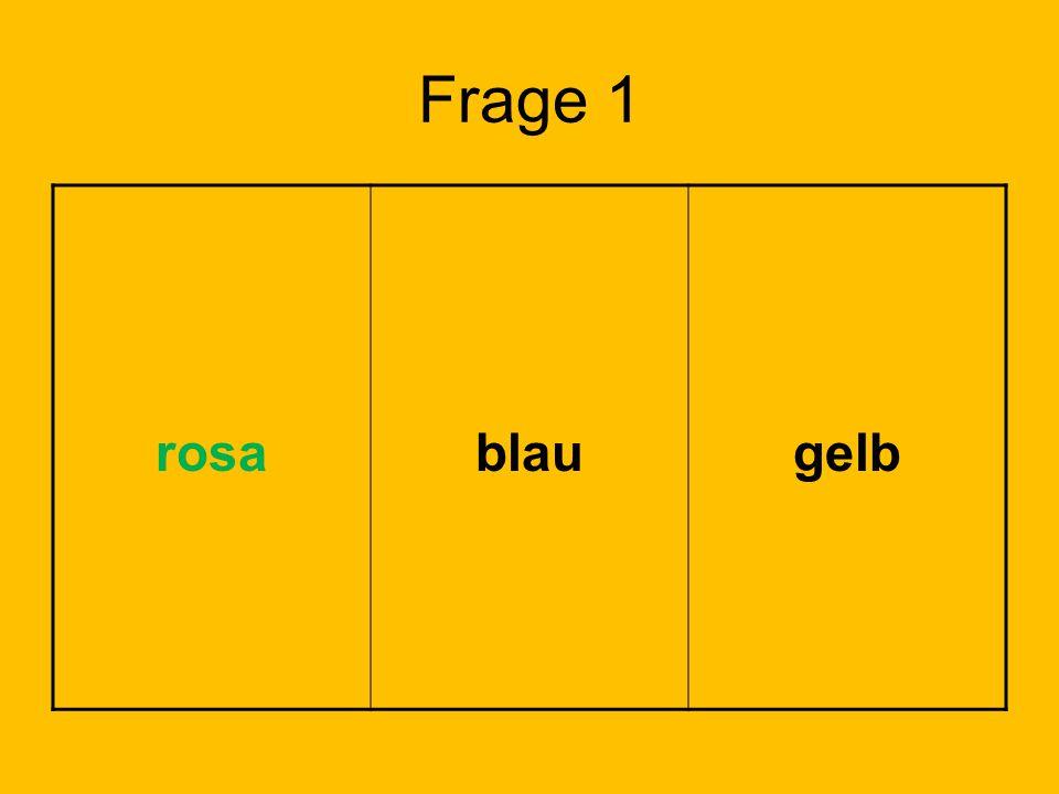 Frage 1 rosa blau gelb Lösung: Feld 1