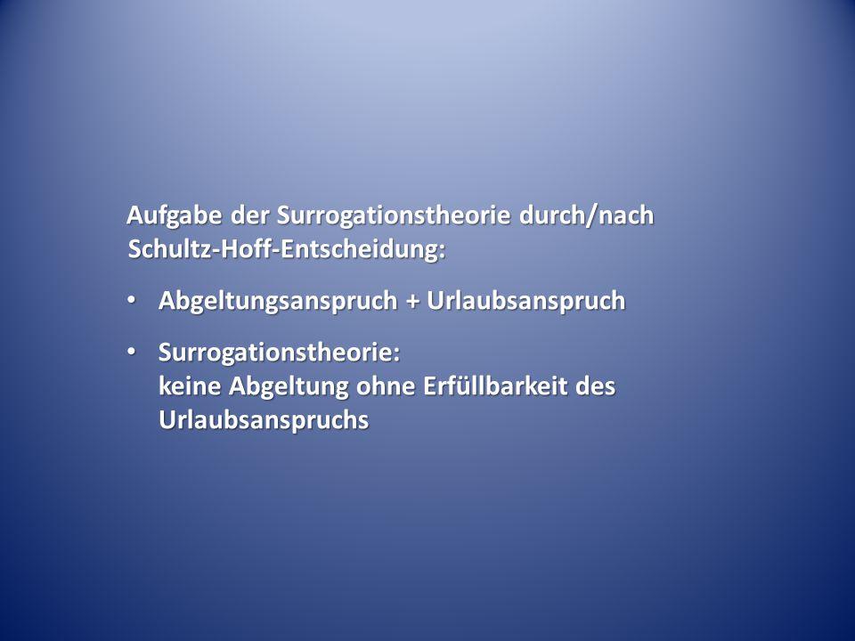Aufgabe der Surrogationstheorie durch/nach Schultz-Hoff-Entscheidung: