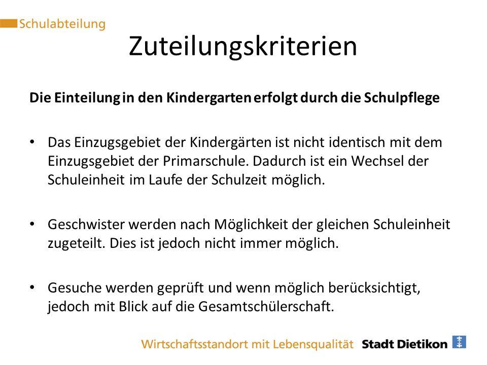 Zuteilungskriterien Die Einteilung in den Kindergarten erfolgt durch die Schulpflege.