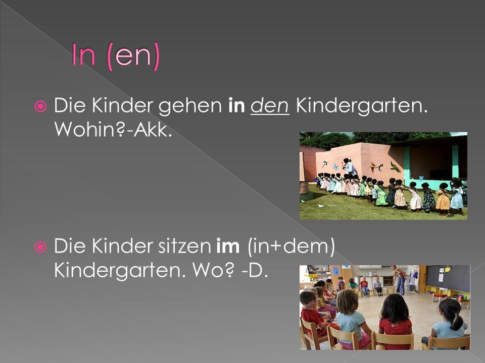 In (en) Die Kinder gehen in den Kindergarten. Wohin -Akk.