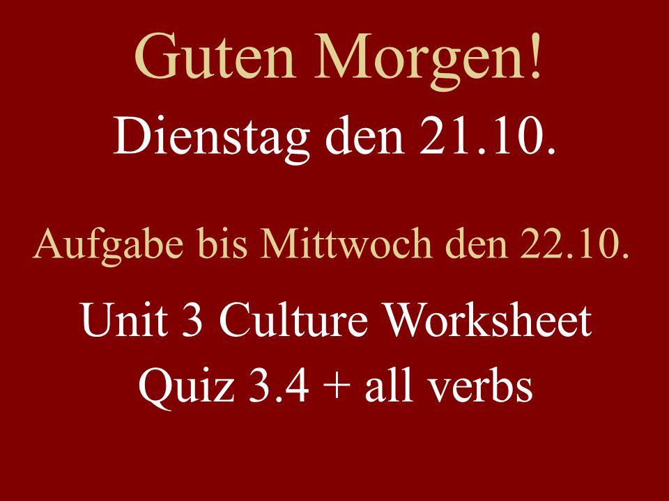 Guten Morgen! Dienstag den 21.10. Unit 3 Culture Worksheet