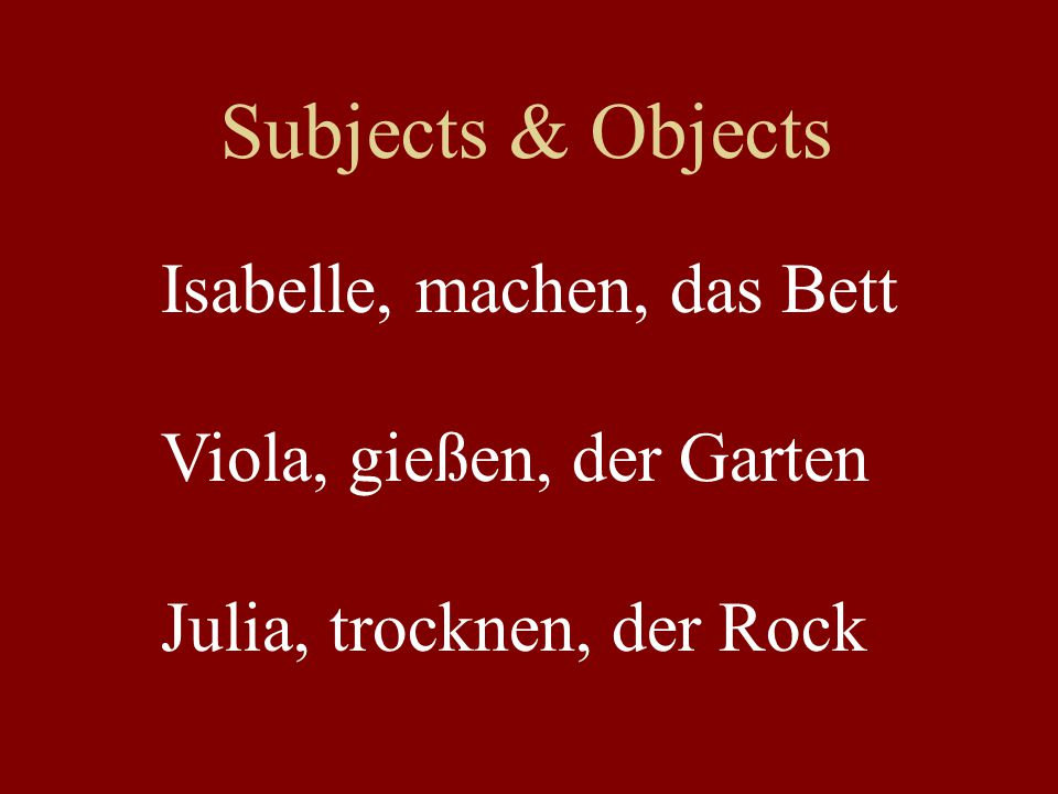 Subjects & Objects Isabelle, machen, das Bett