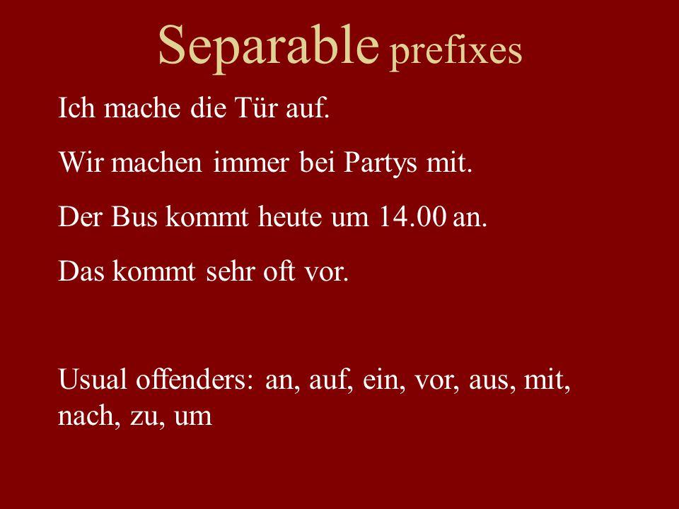 Separable prefixes Ich mache die Tür auf.