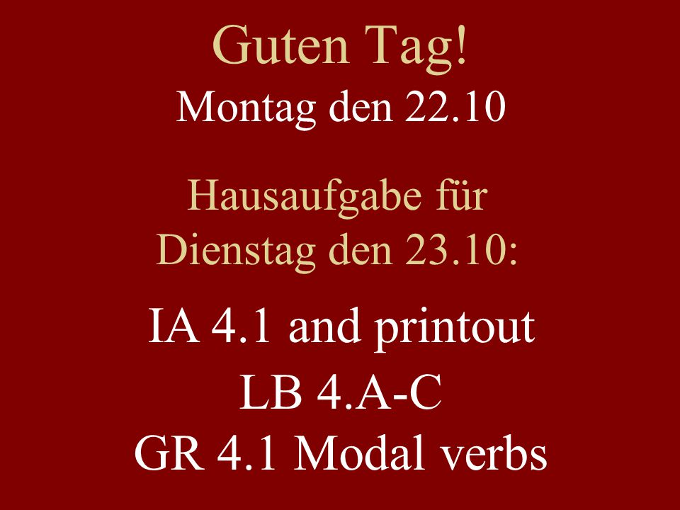 Guten Tag! IA 4.1 and printout LB 4.A-C GR 4.1 Modal verbs
