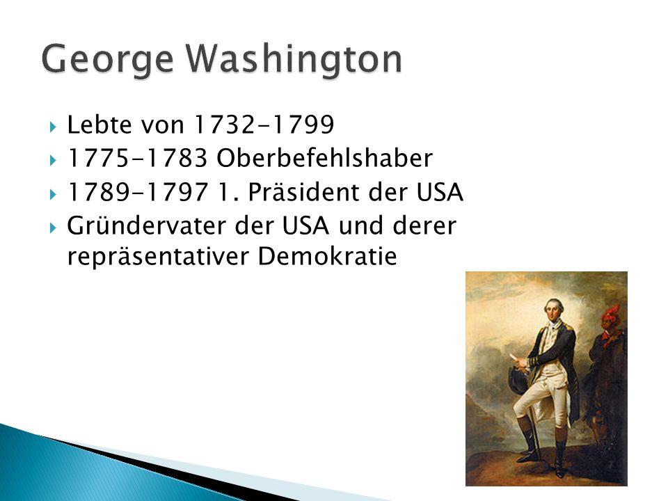 George Washington Lebte von 1732-1799 1775-1783 Oberbefehlshaber