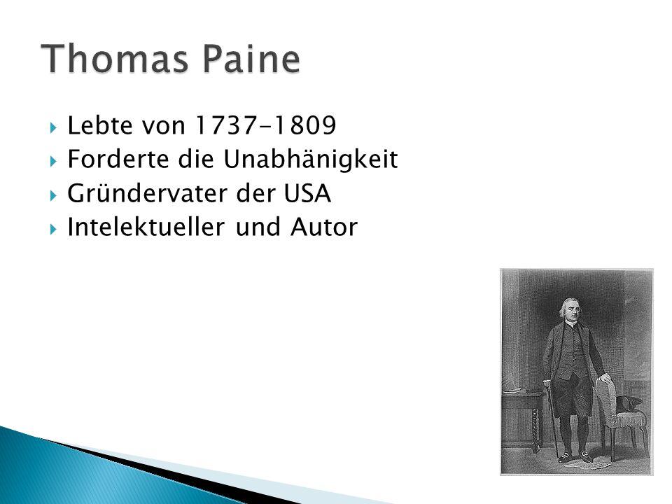 Thomas Paine Lebte von 1737-1809 Forderte die Unabhänigkeit