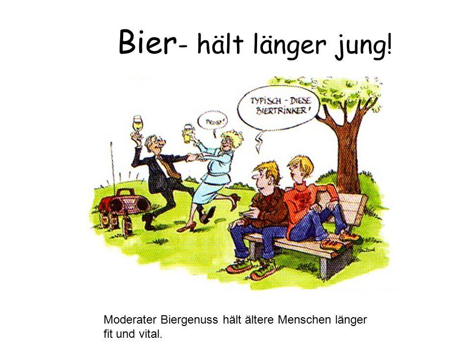 Bier- hält länger jung! Moderater Biergenuss hält ältere Menschen länger fit und vital.