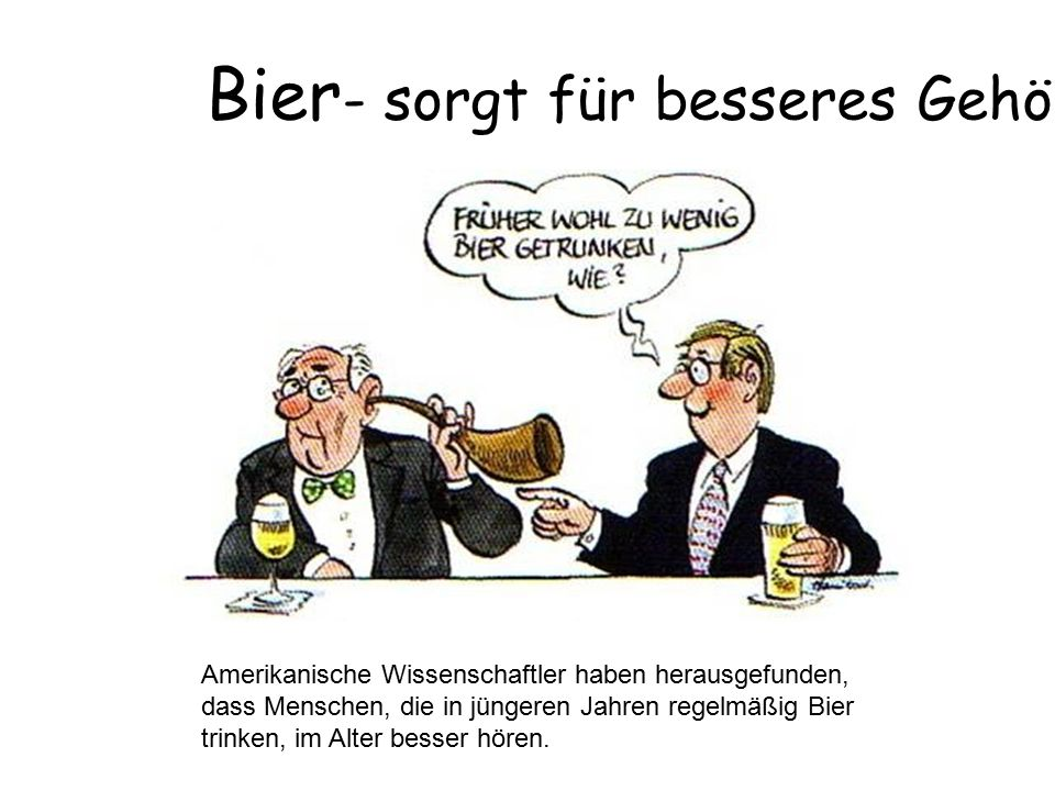 Bier- sorgt für besseres Gehör!