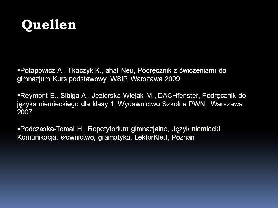 K.K.Quellen. Potapowicz A., Tkaczyk K., aha! Neu, Podręcznik z ćwiczeniami do gimnazjum Kurs podstawowy, WSiP, Warszawa 2009.