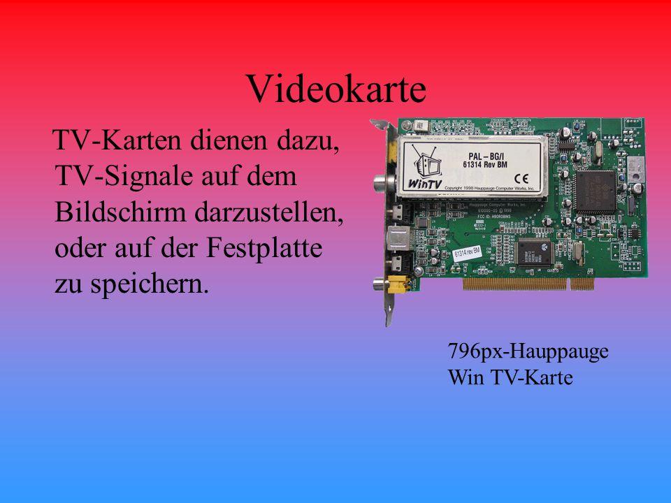 Videokarte TV-Karten dienen dazu, TV-Signale auf dem Bildschirm darzustellen, oder auf der Festplatte zu speichern.