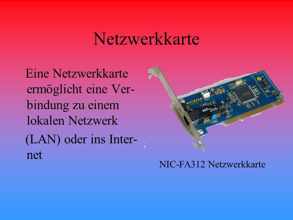 Netzwerkkarte Eine Netzwerkkarte ermöglicht eine Ver-bindung zu einem lokalen Netzwerk. (LAN) oder ins Inter-net.